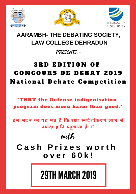 Law College Dehradun, Uttaranchal University 3 rd Edition of Concours De Debat National Debate Competition – 2019 29 th March, 2019