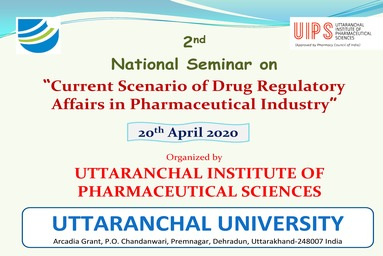 2nd National Seminar on Current Scenario of Drug Regulatory Affairs in Pharmaceutical Industry. 20th April 2020. Organized by Uttaranchal Institute of Pharmaceutical Sciences.