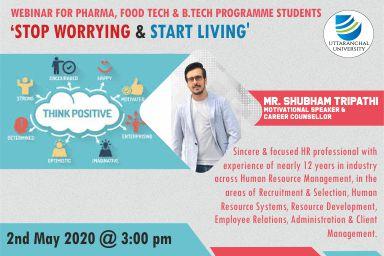 Webinar for B.Tech, Pharma & Food Tech. Programme Students 'Stop Worrying & Start Living' 2nd May 2020 @ 3:00pm