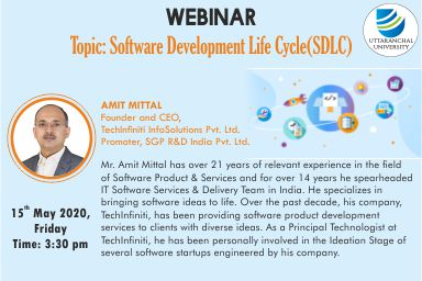 Webinar Topic: Software Development Life Cycle(SDLC) By- Amit Mittal, Founder and CEO - Techlnfiniti InfoSolutions Pvt. Ltd. Day- 15th May 2020, Friday Time- 3:30pm