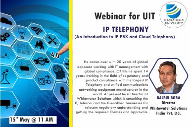 Webinar for UIT IP Telephony (An Introduction to IP PBX and Cloud Telephony). By- Balbir Bora Director, Whitewater Solutions India Pvt. Ltd. Day- 15th May Time- 11 AM.