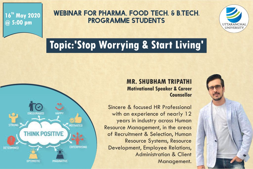 Webinar For Pharma, Food Tech. & B.Tech. Programme Students. Topic: 'Stop Worrying & Start Living'. By: Mr. Shubham Tripathi (Motivational Speaker & Career Counsellor). At 16th May 2020 @ 5PM