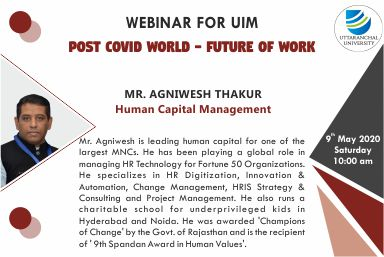 Webinar For UIM Post Covid World - Future of Work - Mr. Agniwesh Thakur Human Capital Management 9th May 2020 10:00 AM