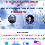 "Uttaranchal Institute of Pharmaceutical Sciences organizes a Two-Day Online National Seminar on ""Recent Scenario of Clinical Trials in India"""